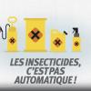 Les insecticides c'est pas automatique !